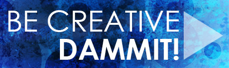 Be Creative, Dammit! #14