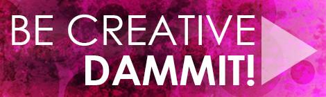 Be Creative, Dammit! #13